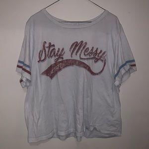 Forever 21 Stay Messy Shirt
